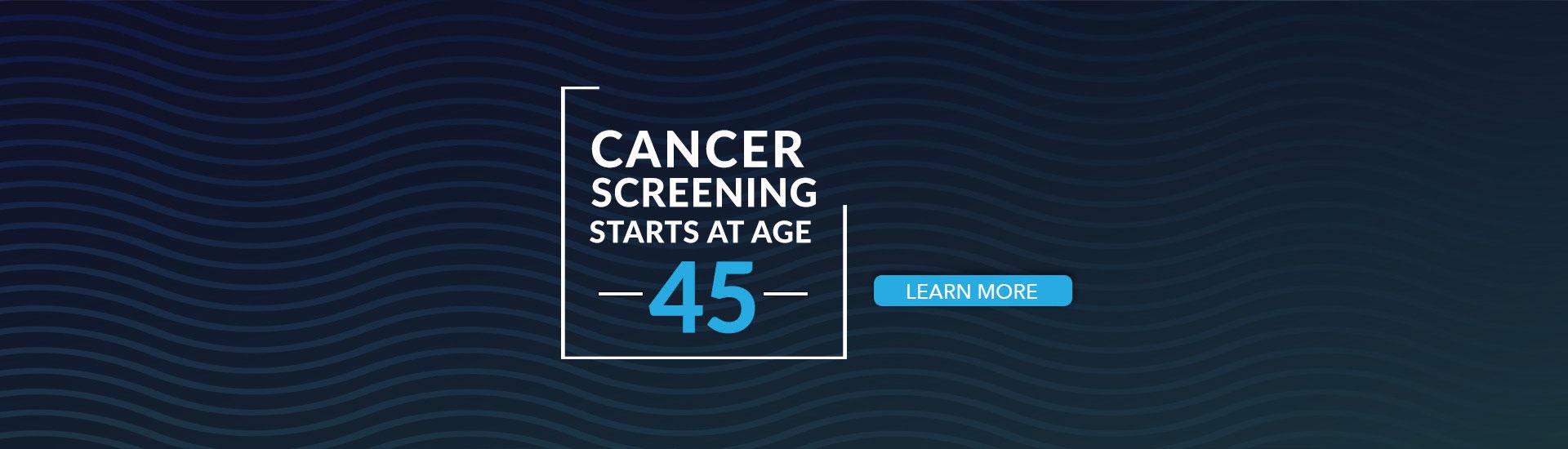 Cancer Screening Starts at Age 45